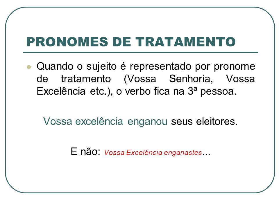 PRONOMES DE TRATAMENTO Quando o sujeito é representado por pronome de tratamento (Vossa Senhoria, Vossa Excelência etc.), o verbo fica na 3ª pessoa. V