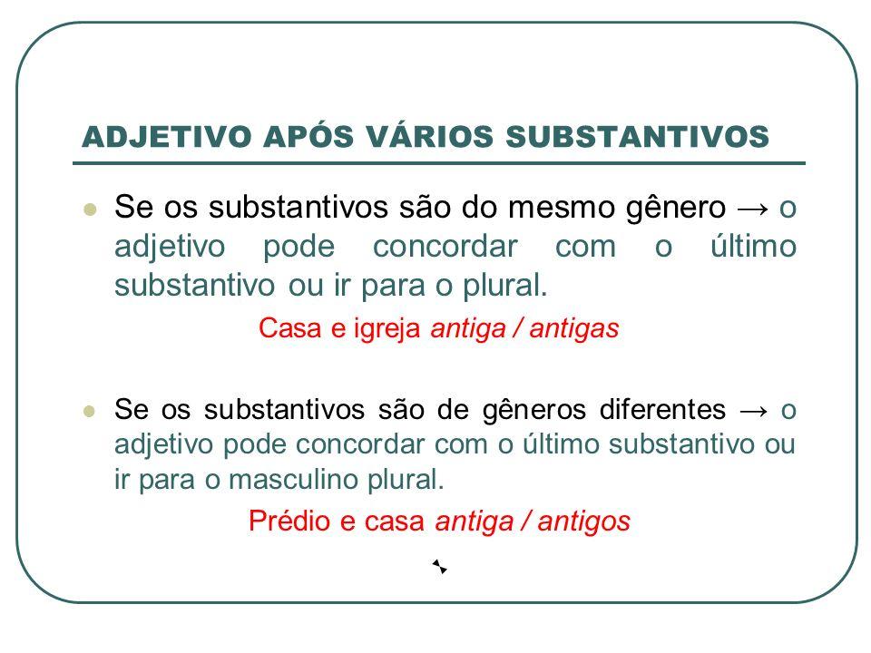 ADJETIVO APÓS VÁRIOS SUBSTANTIVOS Se os substantivos são do mesmo gênero o adjetivo pode concordar com o último substantivo ou ir para o plural.