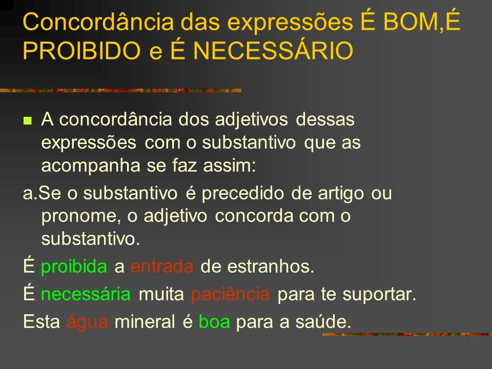 Concordância das expressões É BOM,É PROIBIDO e É NECESSÁRIO A concordância dos adjetivos dessas expressões com o substantivo que as acompanha se faz a