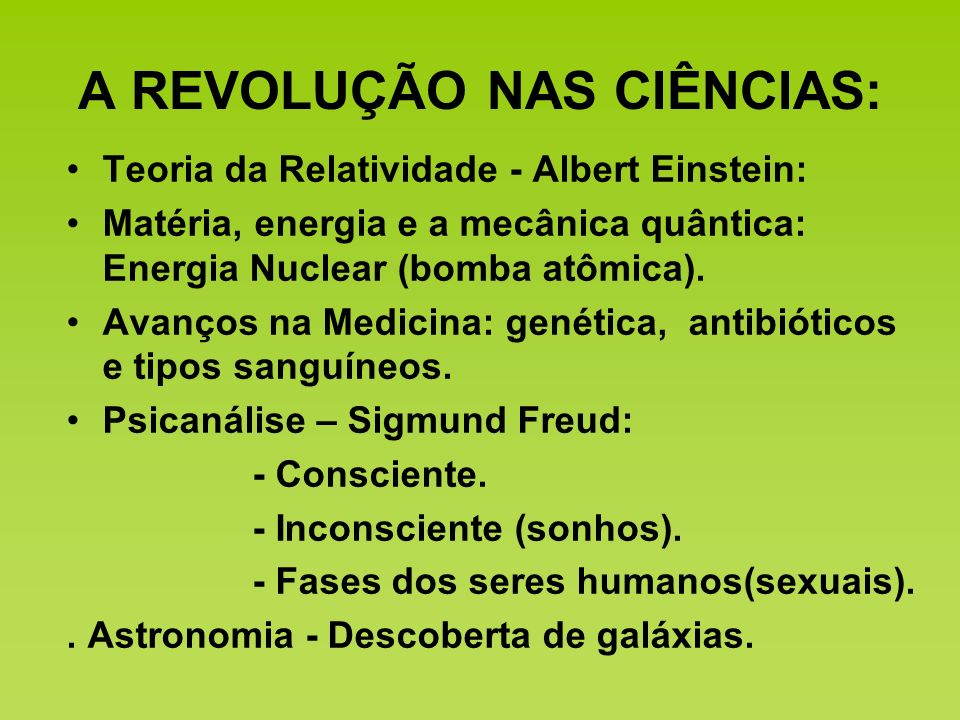 A REVOLUÇÃO NAS CIÊNCIAS: Teoria da Relatividade - Albert Einstein: Matéria, energia e a mecânica quântica: Energia Nuclear (bomba atômica). Avanços n