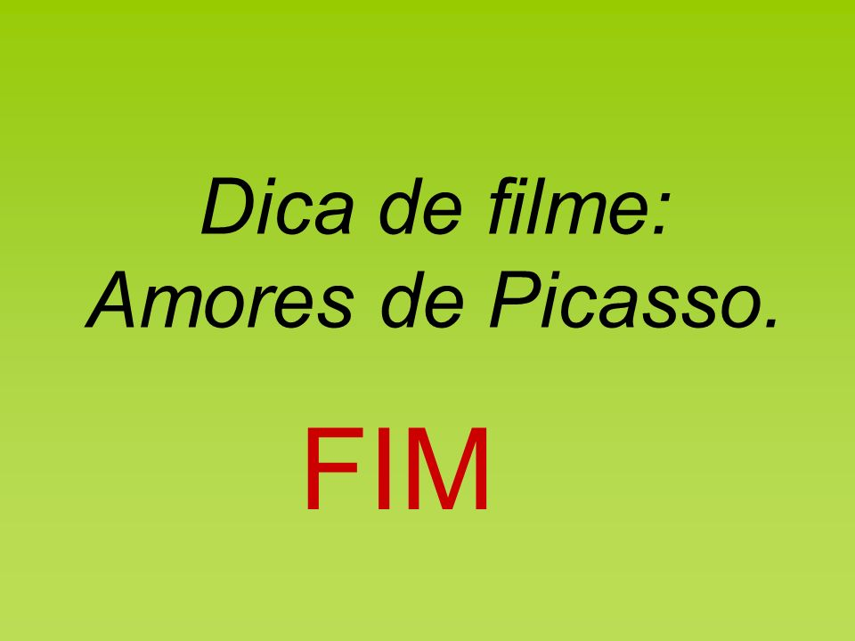 Dica de filme: Amores de Picasso. FIM