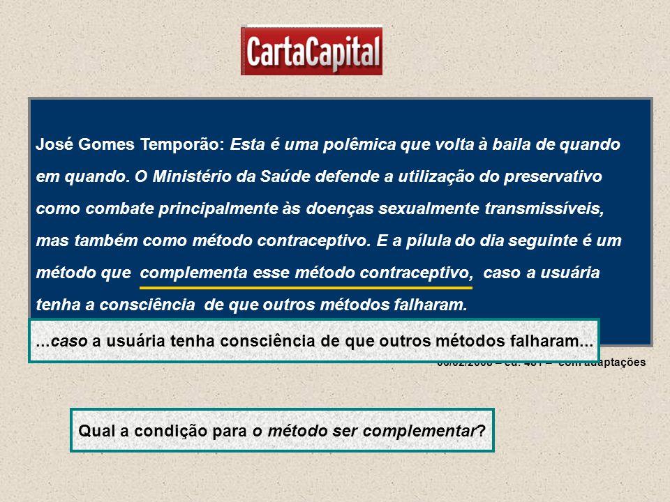 06/02/2008 – ed. 481 – com adaptações José Gomes Temporão: Esta é uma polêmica que volta à baila de quando em quando. O Ministério da Saúde defende a