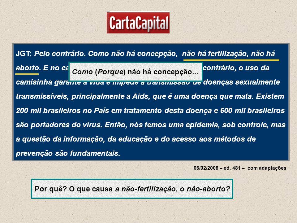 06/02/2008 – ed. 481 – com adaptações JGT: Pelo contrário. Como não há concepção, não há fertilização, não há aborto. E no caso do método anticoncepci