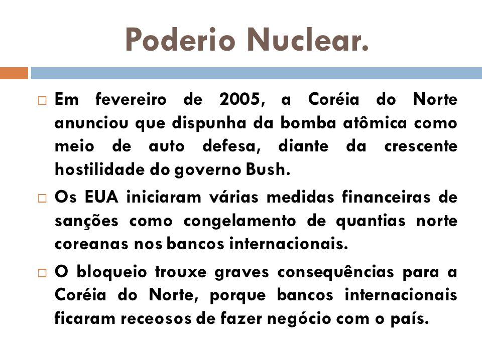 Poderio Nuclear. Em fevereiro de 2005, a Coréia do Norte anunciou que dispunha da bomba atômica como meio de auto defesa, diante da crescente hostilid