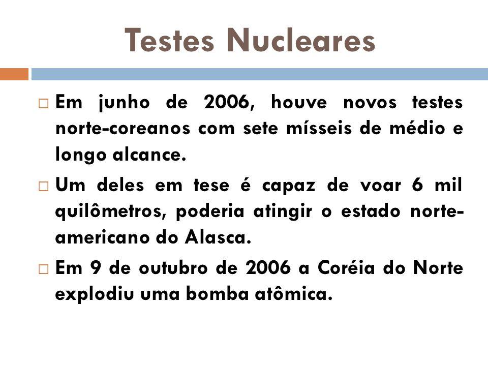 Testes Nucleares Em junho de 2006, houve novos testes norte-coreanos com sete mísseis de médio e longo alcance. Um deles em tese é capaz de voar 6 mil