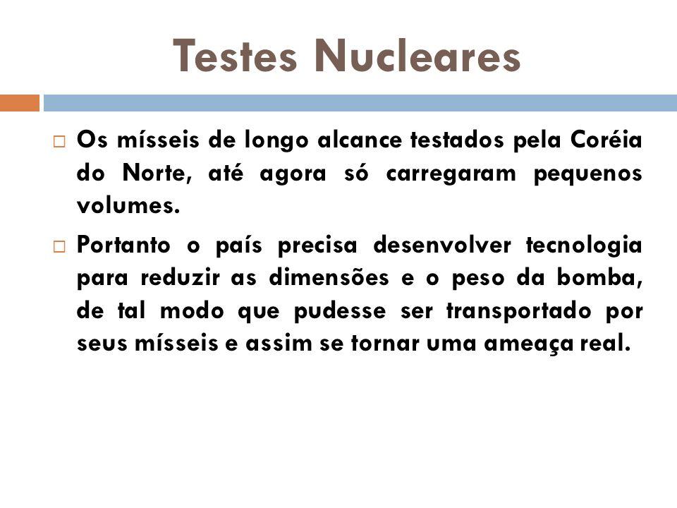 Testes Nucleares Os mísseis de longo alcance testados pela Coréia do Norte, até agora só carregaram pequenos volumes. Portanto o país precisa desenvol