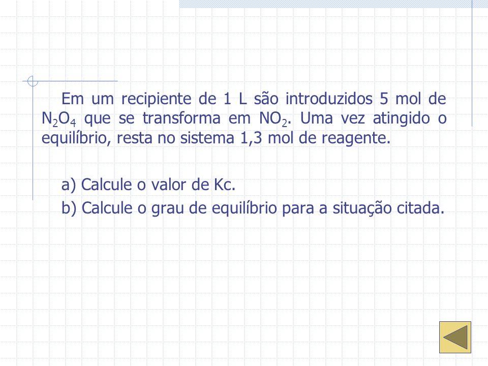Em um recipiente de 1 L são introduzidos 5 mol de N 2 O 4 que se transforma em NO 2.