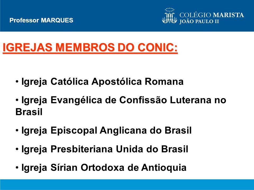 Professor MARQUES IGREJAS MEMBROS DO CONIC: Igreja Católica Apostólica Romana Igreja Evangélica de Confissão Luterana no Brasil Igreja Episcopal Angli