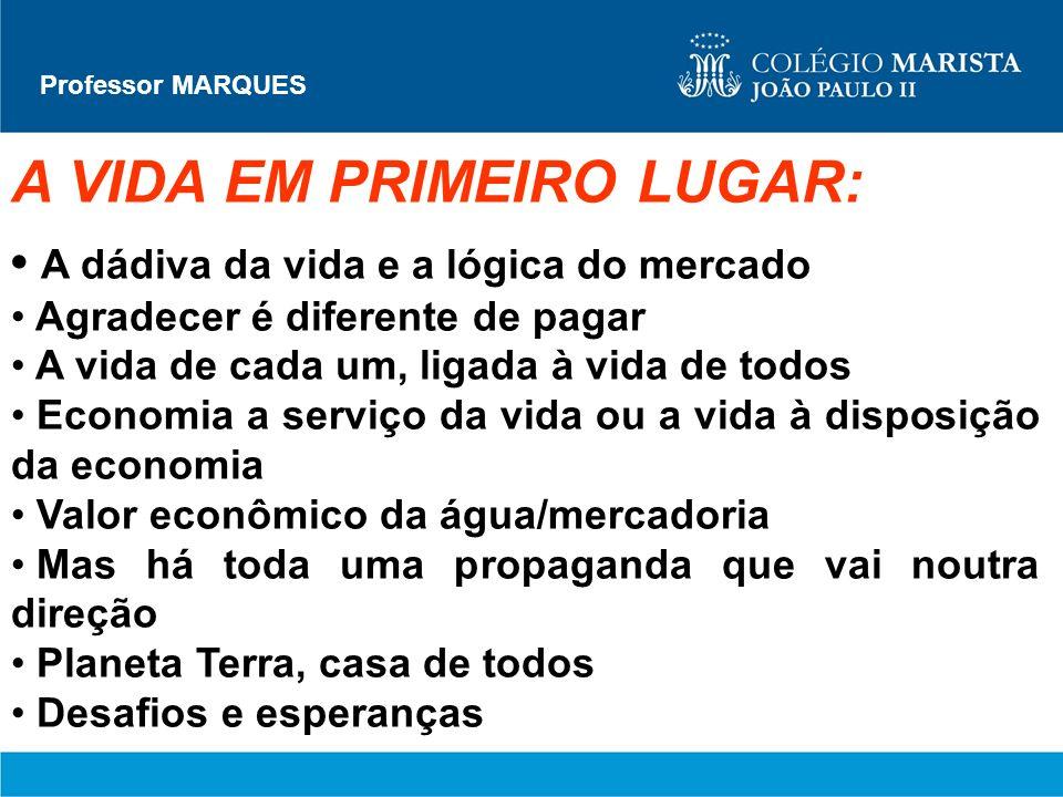 Professor MARQUES A VIDA EM PRIMEIRO LUGAR: A dádiva da vida e a lógica do mercado Agradecer é diferente de pagar A vida de cada um, ligada à vida de