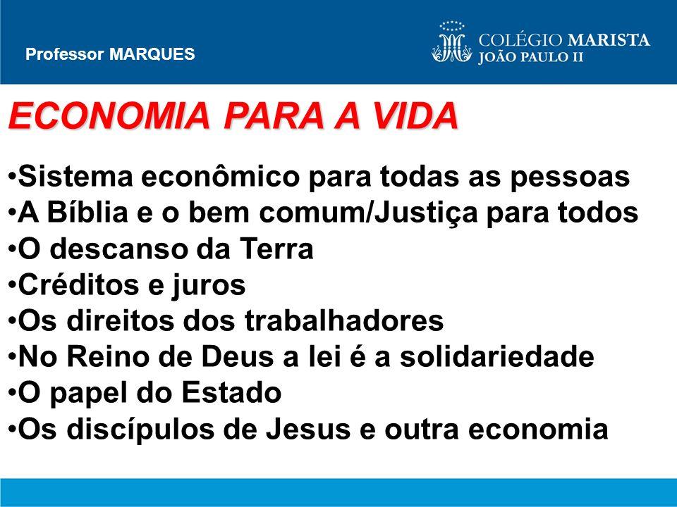 Professor MARQUES ECONOMIA PARA A VIDA Sistema econômico para todas as pessoas A Bíblia e o bem comum/Justiça para todos O descanso da Terra Créditos