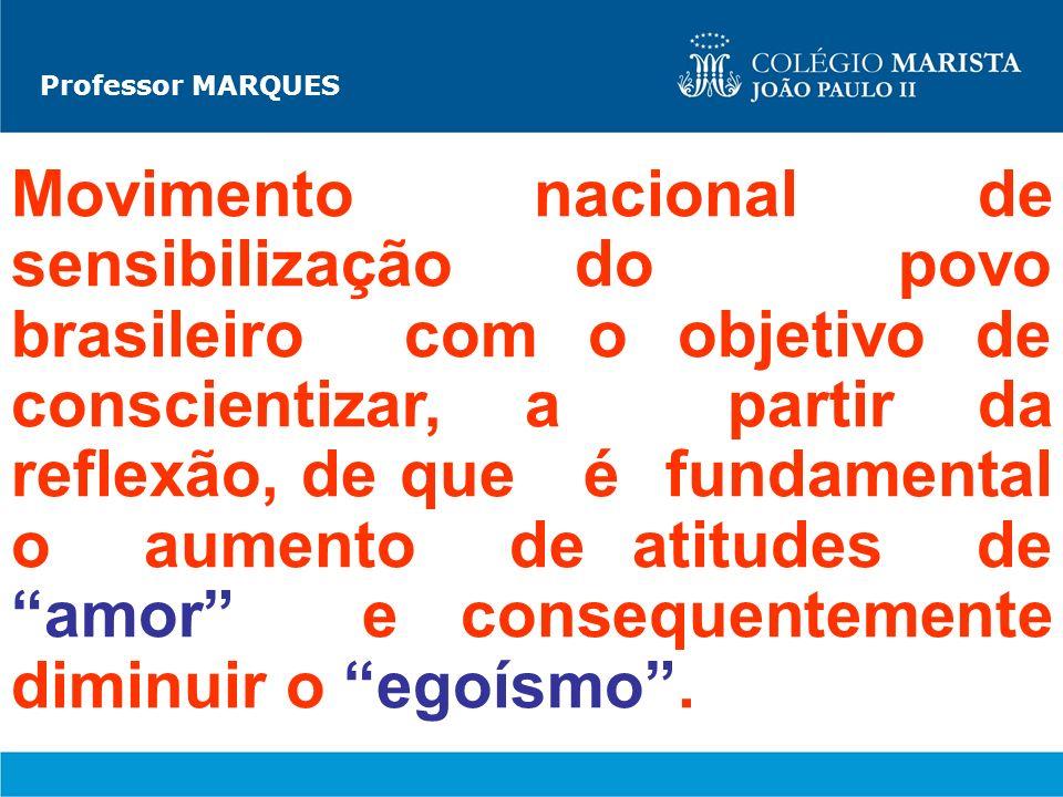 Professor MARQUES Movimento nacional de sensibilização do povo brasileiro com o objetivo de conscientizar, a partir da reflexão, de que é fundamental