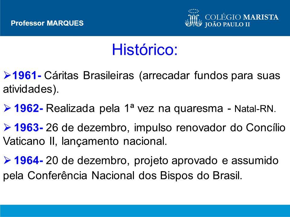 Professor MARQUES Histórico: 1961- Cáritas Brasileiras (arrecadar fundos para suas atividades). 1962- Realizada pela 1ª vez na quaresma - Natal-RN. 19