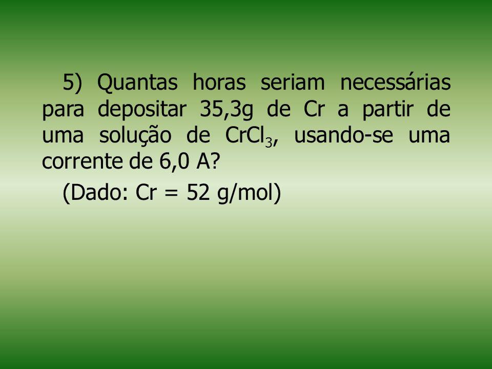 6) Que massa de Na e que volume de Cl 2 serão produzidos por meio de uma eletrólise ígnea, utilizando uma corrente de 5 A por um período de 2 horas?