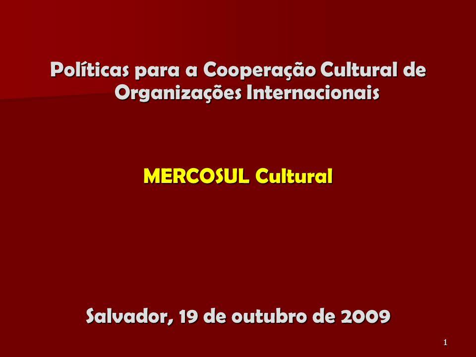 1 Políticas para a Cooperação Cultural de Organizações Internacionais MERCOSUL Cultural Salvador, 19 de outubro de 2009