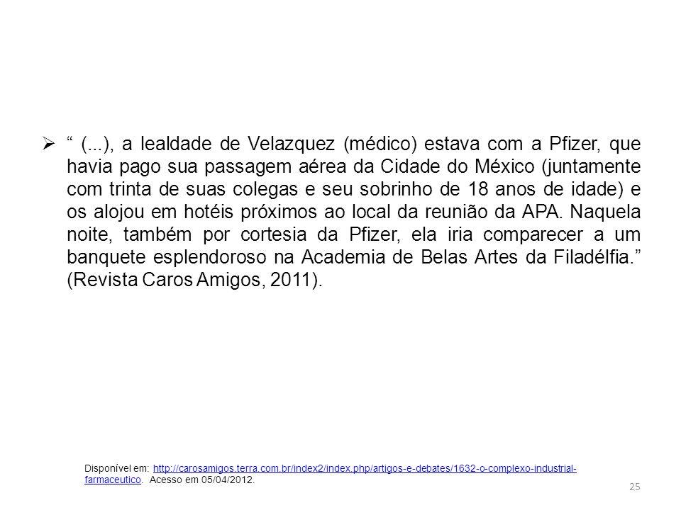 (...), a lealdade de Velazquez (médico) estava com a Pfizer, que havia pago sua passagem aérea da Cidade do México (juntamente com trinta de suas colegas e seu sobrinho de 18 anos de idade) e os alojou em hotéis próximos ao local da reunião da APA.