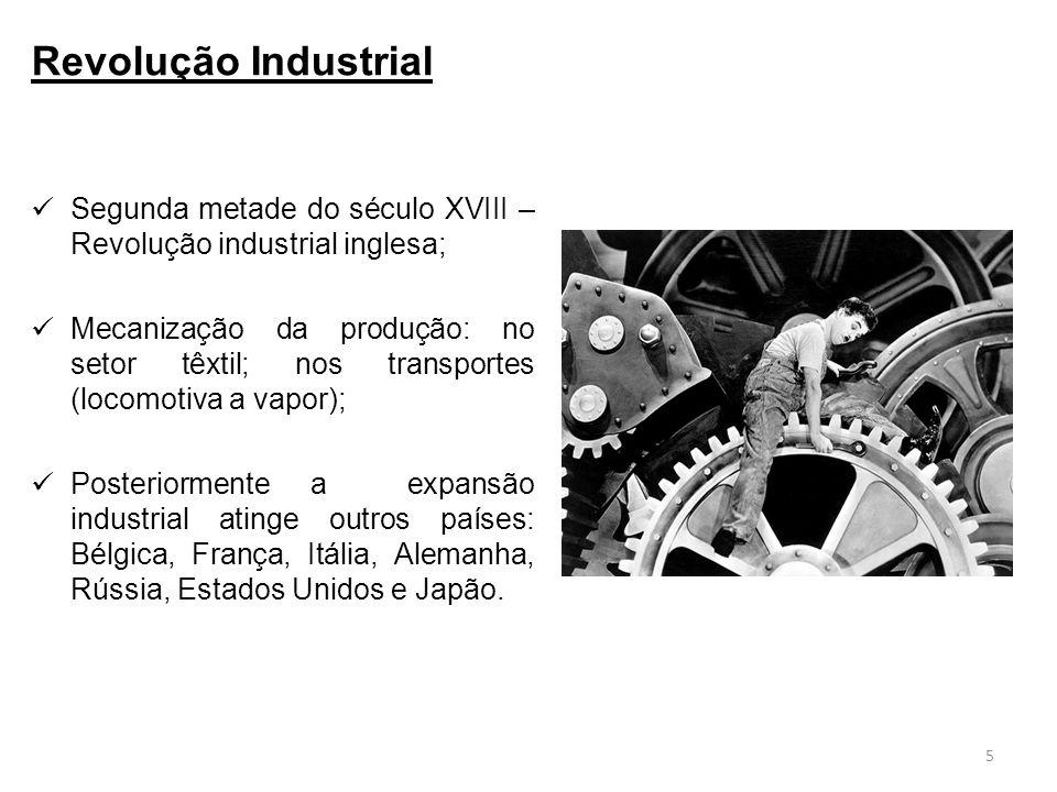 Segunda metade do século XVIII – Revolução industrial inglesa; Mecanização da produção: no setor têxtil; nos transportes (locomotiva a vapor); Posteri