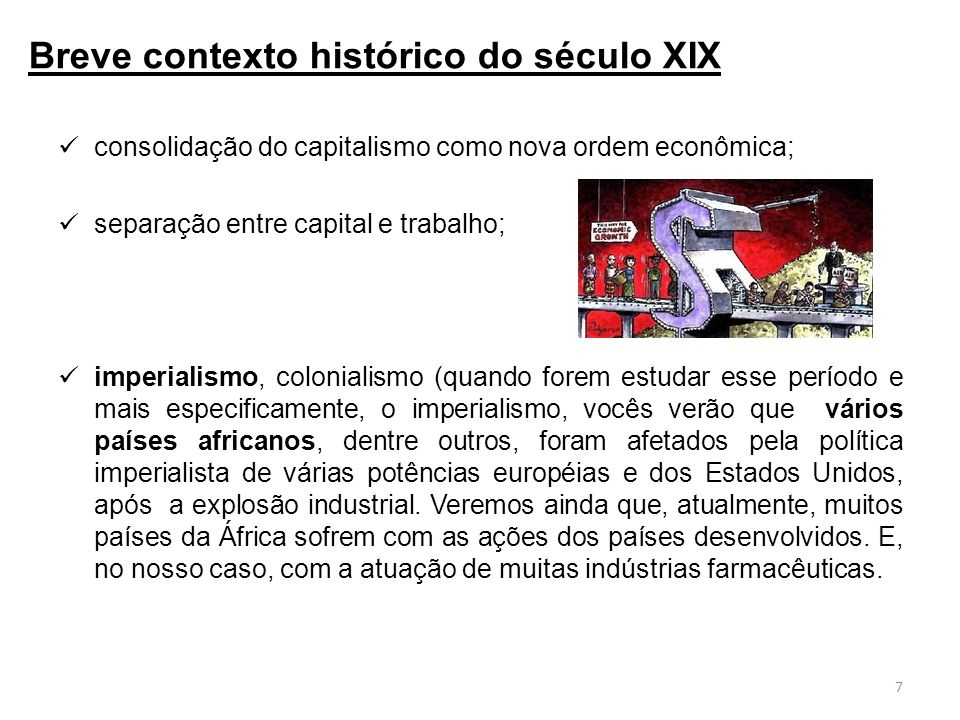 consolidação do capitalismo como nova ordem econômica; separação entre capital e trabalho; imperialismo, colonialismo (quando forem estudar esse período e mais especificamente, o imperialismo, vocês verão que vários países africanos, dentre outros, foram afetados pela política imperialista de várias potências européias e dos Estados Unidos, após a explosão industrial.