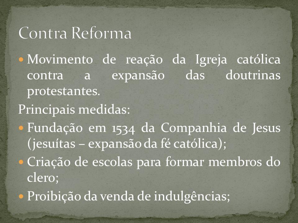 Movimento de reação da Igreja católica contra a expansão das doutrinas protestantes. Principais medidas: Fundação em 1534 da Companhia de Jesus (jesuí