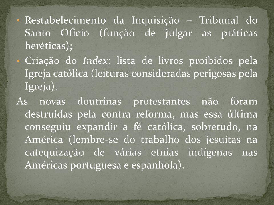 Restabelecimento da Inquisição – Tribunal do Santo Ofício (função de julgar as práticas heréticas); Criação do Index: lista de livros proibidos pela I
