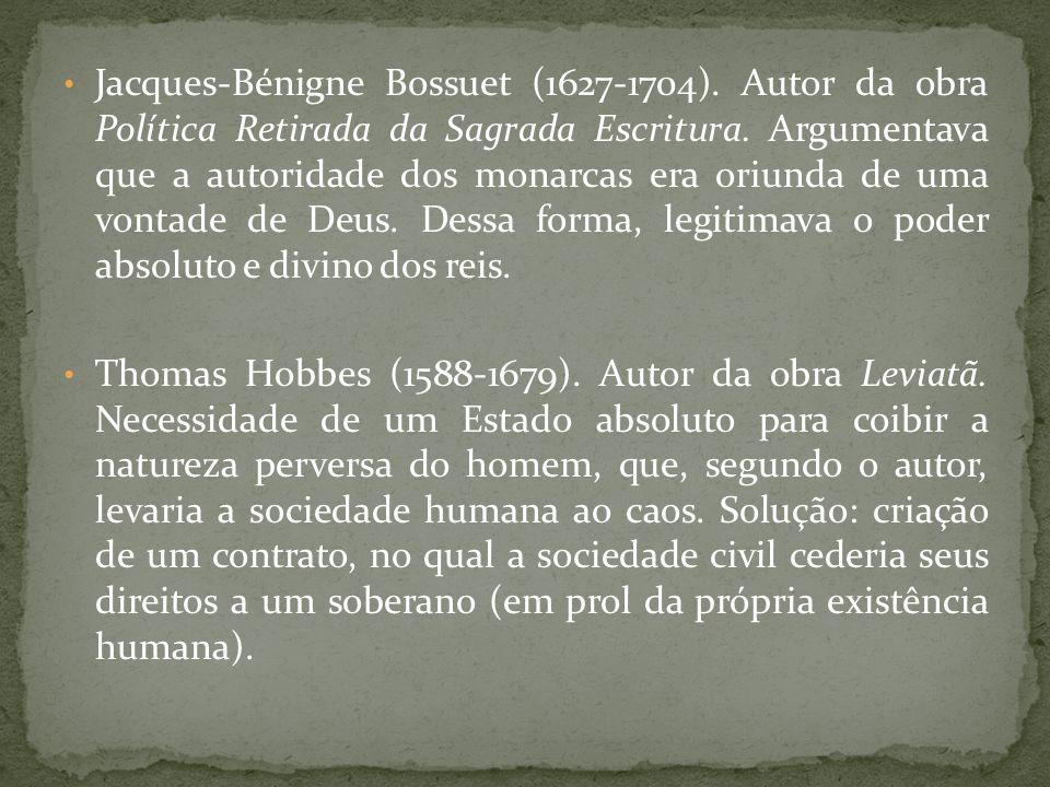 Jacques-Bénigne Bossuet (1627-1704). Autor da obra Política Retirada da Sagrada Escritura. Argumentava que a autoridade dos monarcas era oriunda de um