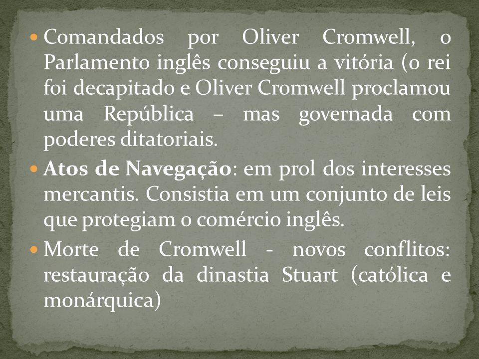 Comandados por Oliver Cromwell, o Parlamento inglês conseguiu a vitória (o rei foi decapitado e Oliver Cromwell proclamou uma República – mas governad