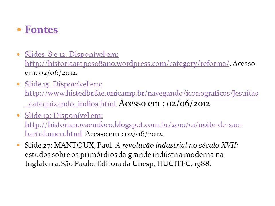Fontes Slides 8 e 12. Disponível em: http://historiaaraposo8ano.wordpress.com/category/reforma/. Acesso em: 02/06/2012. Slides 8 e 12. Disponível em: