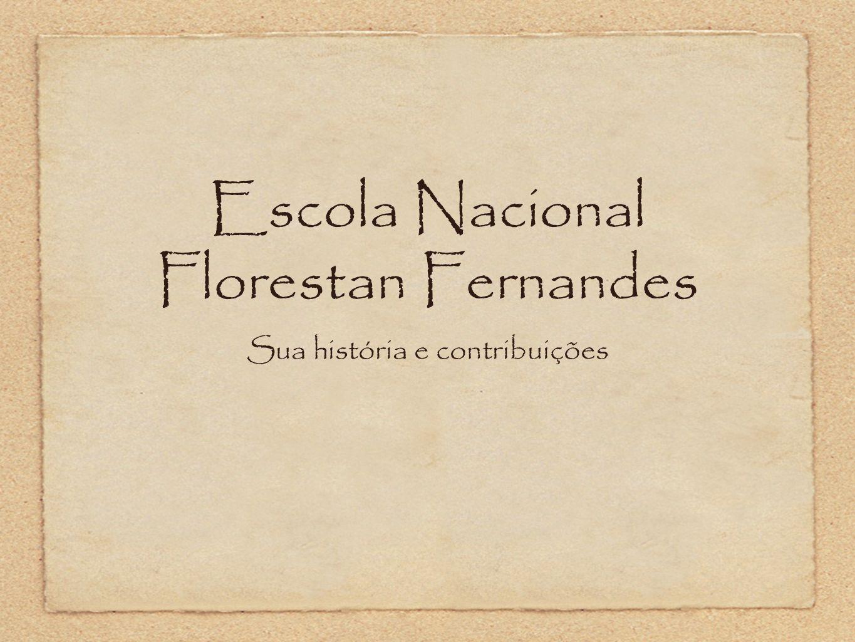 Escola Nacional Florestan Fernandes Sua história e contribuições