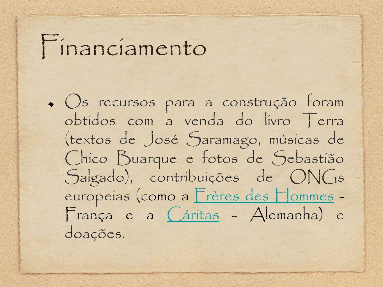 Financiamento Os recursos para a construção foram obtidos com a venda do livro Terra (textos de José Saramago, músicas de Chico Buarque e fotos de Seb