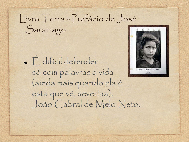 Livro Terra - Prefácio de José Saramago É difícil defender só com palavras a vida (ainda mais quando ela é esta que vê, severina). João Cabral de Melo