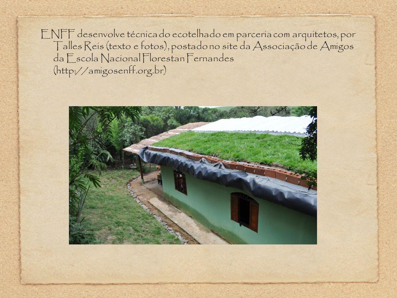 ENFF desenvolve técnica do ecotelhado em parceria com arquitetos, por Talles Reis (texto e fotos), postado no site da Associação de Amigos da Escola N
