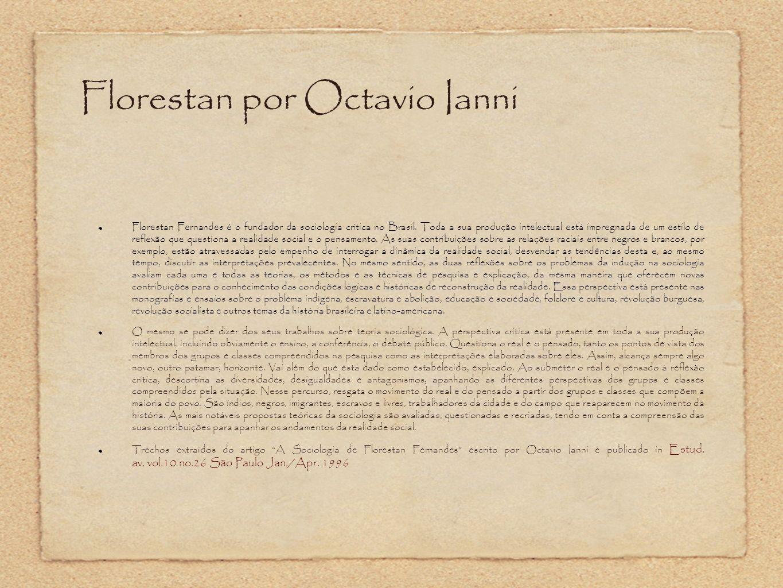 Florestan por Octavio Ianni Florestan Fernandes é o fundador da sociologia crítica no Brasil. Toda a sua produção intelectual está impregnada de um es
