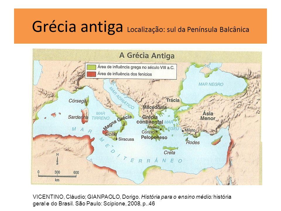Grécia antiga Localização: sul da Península Balcânica VICENTINO, Cláudio; GIANPAOLO, Dorigo. História para o ensino médio: história geral e do Brasil.
