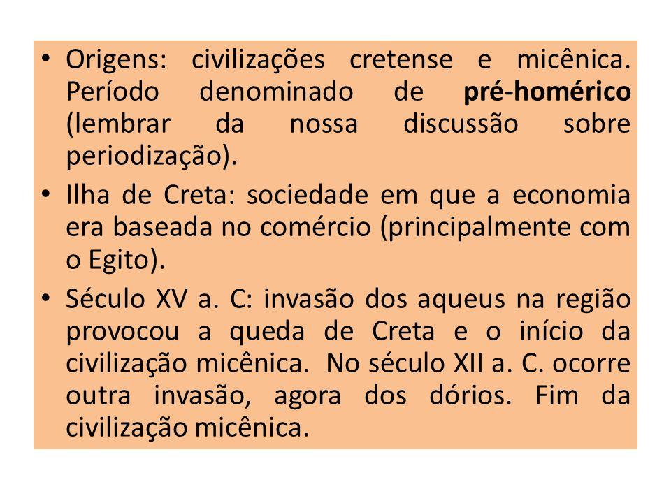 Origens: civilizações cretense e micênica. Período denominado de pré-homérico (lembrar da nossa discussão sobre periodização). Ilha de Creta: sociedad