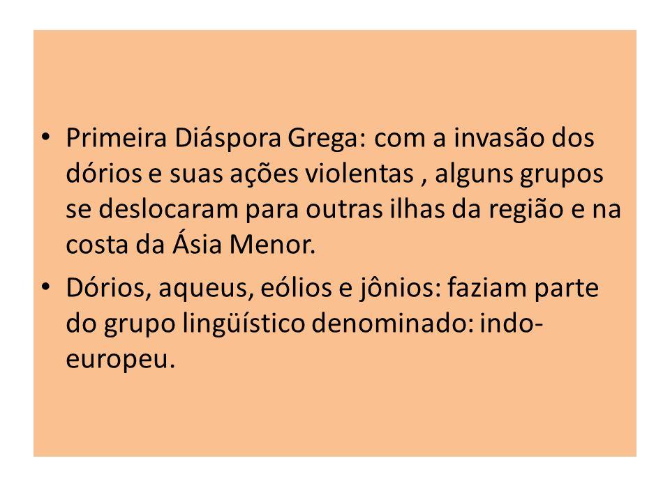 Primeira Diáspora Grega: com a invasão dos dórios e suas ações violentas, alguns grupos se deslocaram para outras ilhas da região e na costa da Ásia M