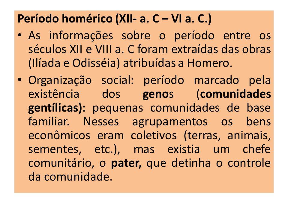 Período homérico (XII- a. C – VI a. C.) As informações sobre o período entre os séculos XII e VIII a. C foram extraídas das obras (Ilíada e Odisséia)