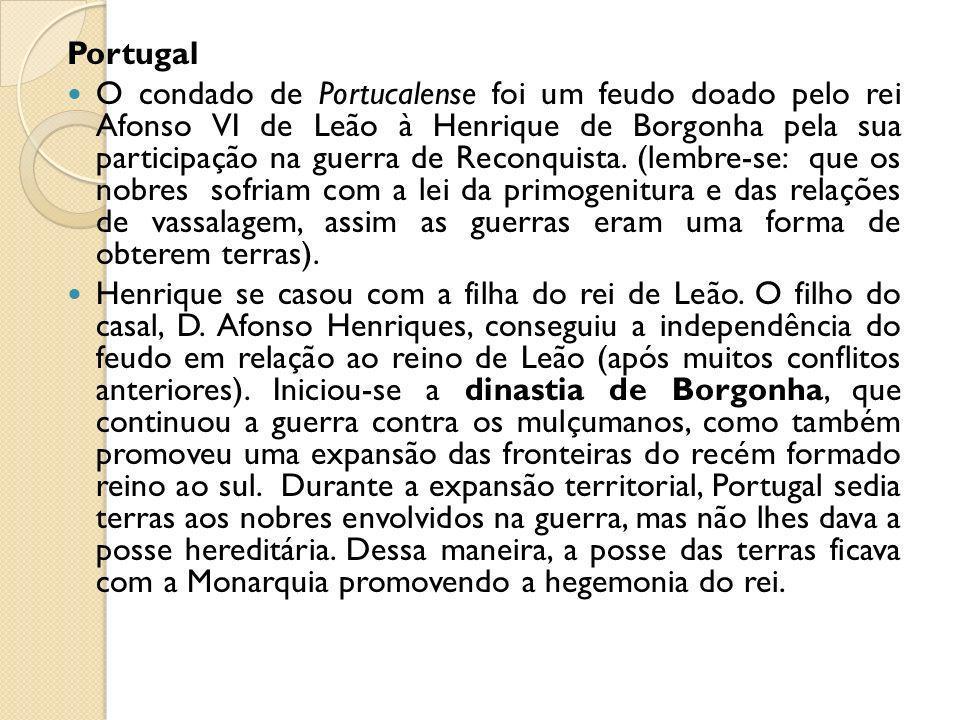 Portugal O condado de Portucalense foi um feudo doado pelo rei Afonso VI de Leão à Henrique de Borgonha pela sua participação na guerra de Reconquista