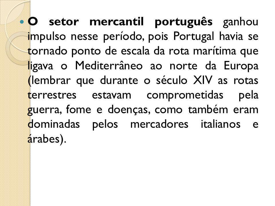 O setor mercantil português ganhou impulso nesse período, pois Portugal havia se tornado ponto de escala da rota marítima que ligava o Mediterrâneo ao