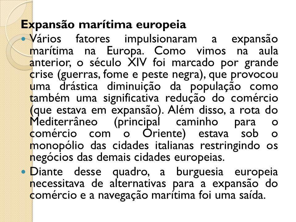 Expansão marítima europeia Vários fatores impulsionaram a expansão marítima na Europa. Como vimos na aula anterior, o século XIV foi marcado por grand