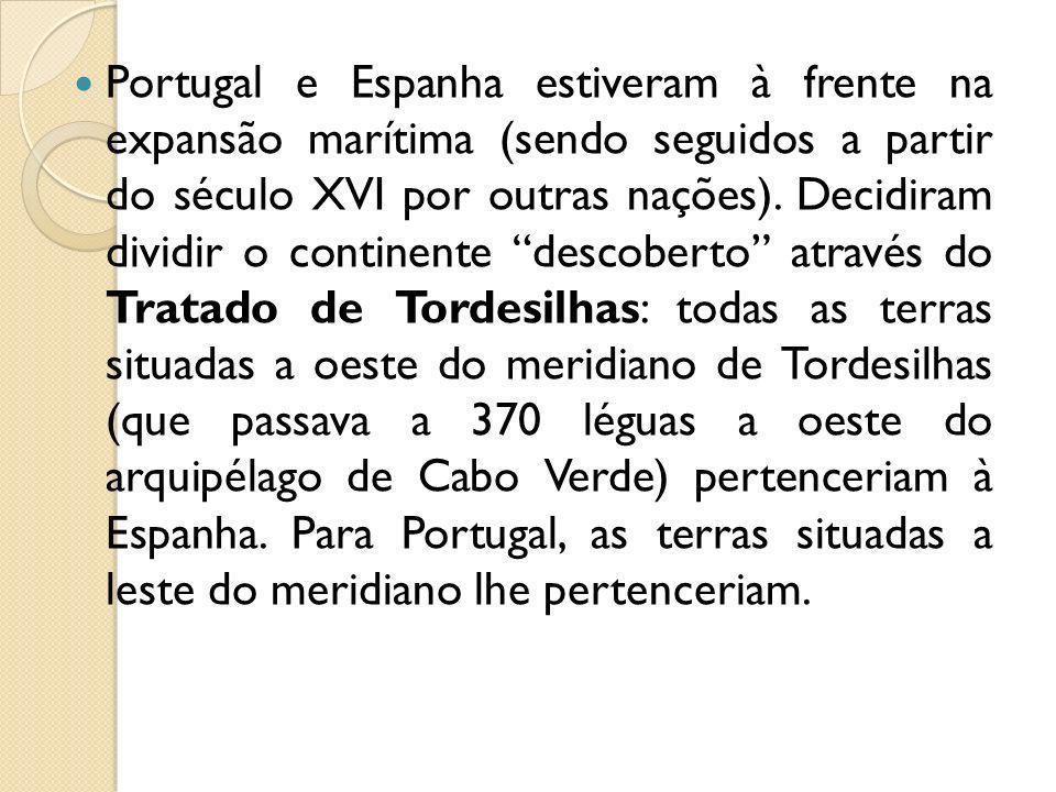 Portugal e Espanha estiveram à frente na expansão marítima (sendo seguidos a partir do século XVI por outras nações). Decidiram dividir o continente d