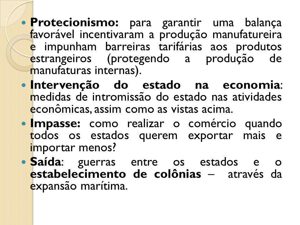 Protecionismo: para garantir uma balança favorável incentivaram a produção manufatureira e impunham barreiras tarifárias aos produtos estrangeiros (pr