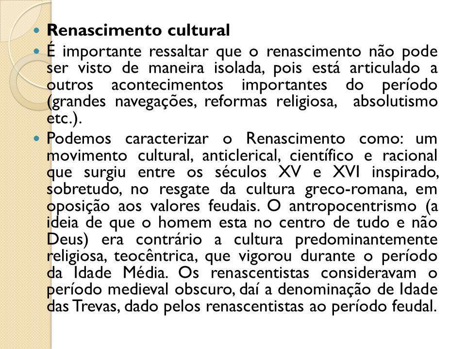 Renascimento cultural É importante ressaltar que o renascimento não pode ser visto de maneira isolada, pois está articulado a outros acontecimentos im