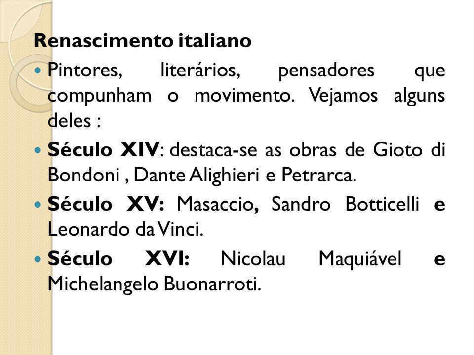 Renascimento italiano Pintores, literários, pensadores que compunham o movimento. Vejamos alguns deles : Século XIV: destaca-se as obras de Gioto di B