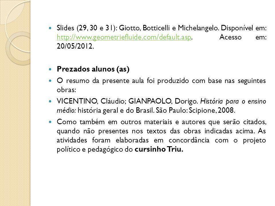 Slides (29, 30 e 31): Giotto, Botticelli e Michelangelo. Disponível em: http://www.geometriefluide.com/default.asp. Acesso em: 20/05/2012. http://www.