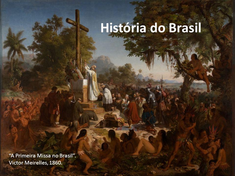 História do Brasil A Primeira Missa no Brasil. Victor Meirelles, 1860.