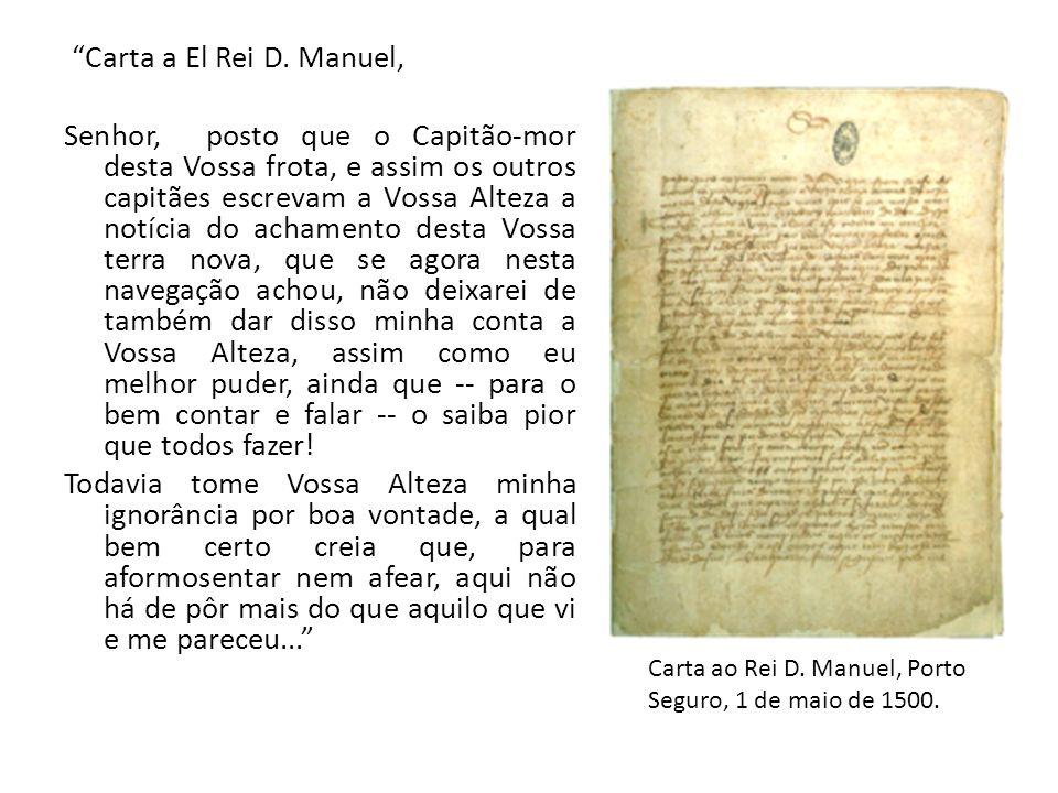 Carta a El Rei D. Manuel, Senhor, posto que o Capitão-mor desta Vossa frota, e assim os outros capitães escrevam a Vossa Alteza a notícia do achamento