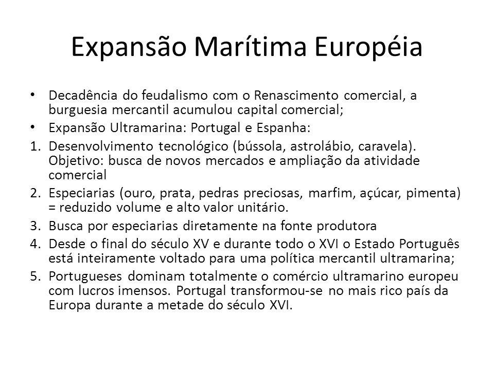 Expansão Marítima Européia Decadência do feudalismo com o Renascimento comercial, a burguesia mercantil acumulou capital comercial; Expansão Ultramari