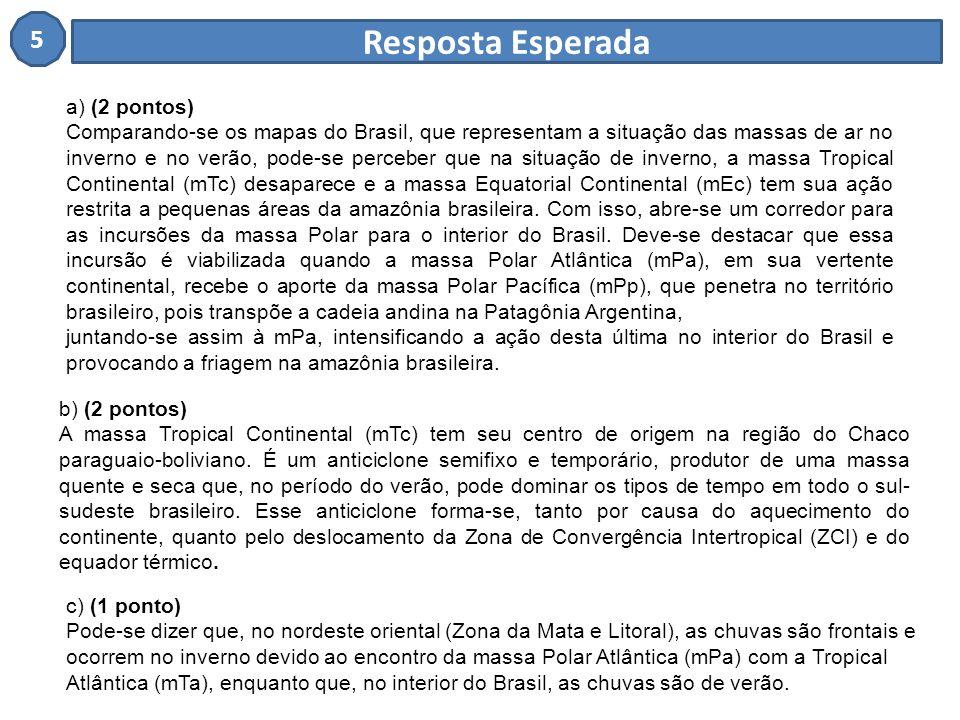 a) (2 pontos) Comparando-se os mapas do Brasil, que representam a situação das massas de ar no inverno e no verão, pode-se perceber que na situação de inverno, a massa Tropical Continental (mTc) desaparece e a massa Equatorial Continental (mEc) tem sua ação restrita a pequenas áreas da amazônia brasileira.