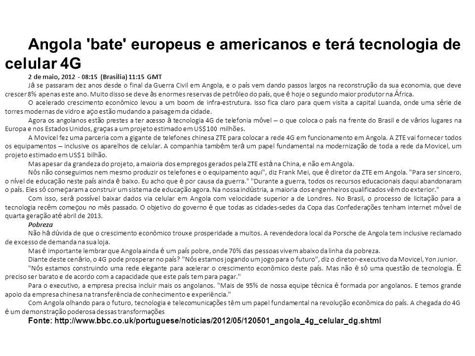 Angola 'bate' europeus e americanos e terá tecnologia de celular 4G 2 de maio, 2012 - 08:15 (Bras í lia) 11:15 GMT J á se passaram dez anos desde o fi