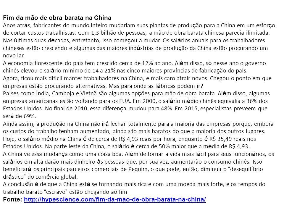 Fim da mão de obra barata na China Anos atr á s, fabricantes do mundo inteiro mudariam suas plantas de produ ç ão para a China em um esfor ç o de cort
