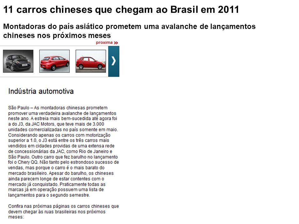 11 carros chineses que chegam ao Brasil em 2011 Montadoras do país asiático prometem uma avalanche de lançamentos chineses nos próximos meses